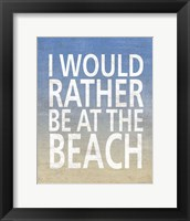 Framed I Would Rather Be At The Beach