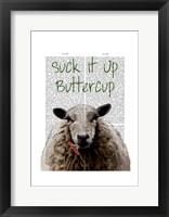 Suck It Up Buttercup Framed Print