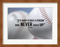 Framed It's Hard to Beat a Person Who Never Gives Up -Babe Ruth