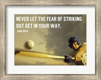 Framed Fear of Striking Out -Babe Ruth