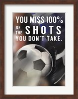 Framed You Miss 100% Of the Shots You Don't Take -Soccer