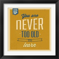 Framed Never Too Old To Learn