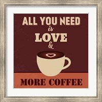 Framed All You Need Is Love And More Coffee