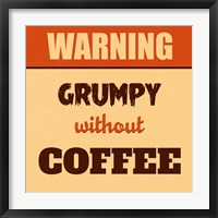 Framed Grumpy Without Coffee