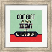 Framed Comfort Is The Enemy Of Achievement