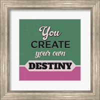 Framed You Create Your Own Destiny 1