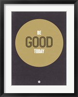 Framed Be Good Today 2