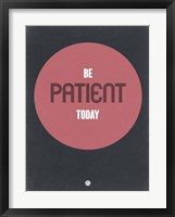 Framed Be Patient Today 1