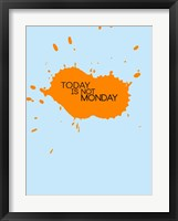 Framed Today Is Not Monday 1