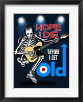 Framed Hope I Die Before I Get Old