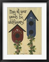 May All Your Weeds.... Framed Print