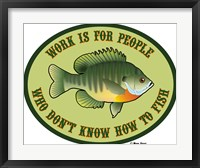 Work For People Who Don't Fish Framed Print