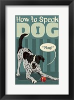 How to Speak Dog - Play Framed Print