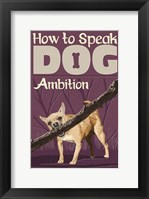 How to Speak Dog - Ambition Framed Print