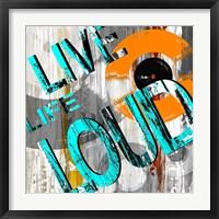 Live Loud II Framed Print