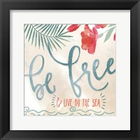 Framed Be Free & Live By The Sea