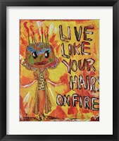 Framed Live Like Your Hair's On Fire