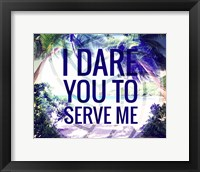Framed I Dare You to Serve Me
