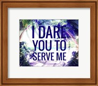 Framed I Dare You to Serve Me