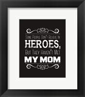 Framed Some People Don't Believe in Heroes Mom Black