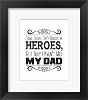 Framed Some People Don't Believe in Heroes Dad White