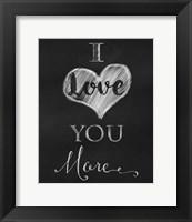 Framed Chalkboard I Love You More