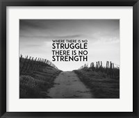 Framed Where There Is No Struggle There Is No Strength - Grayscale