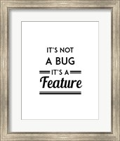 Framed It's Not A Bug, It's A Feature - White Background