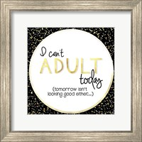 Framed I Can't Adult Today