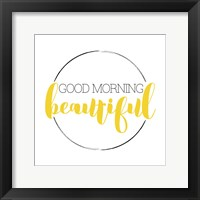 Framed Good Morning Beautiful