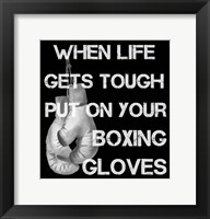 Framed When Life Gets Tough Put On Your Boxing Gloves black and white