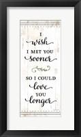 Framed I Wish I Met You Sooner