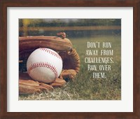 Framed Don't Run Away From Challenges - Baseball