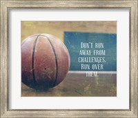 Framed Don't Run Away From Challenges - Basketball