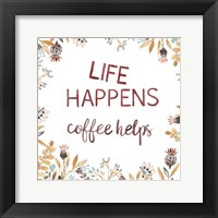 Framed Life Happens Coffee Helps