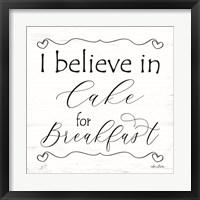 Framed I Believe in Cake for Breakfast