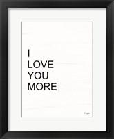 Framed I Love You More