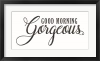 Framed Good Morning Gorgeous