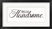 Framed Hello Handsome